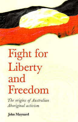 Fight for Liberty and Freedom: The Origins of Australian Aboriginal Activism (Paperback)