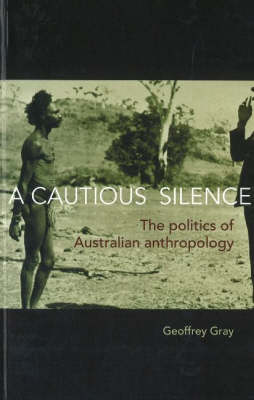 A Cautious Silence: The Politics of Australian Anthropology (Paperback)