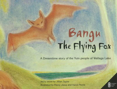 Bangu the Flying Fox: A Dreamtime story of the Yuin people of Wallaga Lake (Paperback)