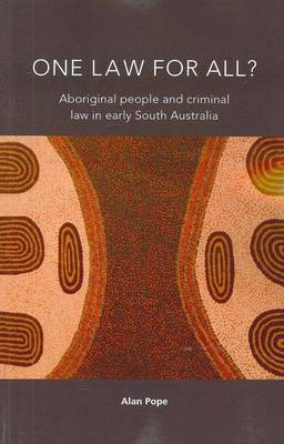 One Law For All? Aboriginal people and criminal law in early South Australia (Paperback)
