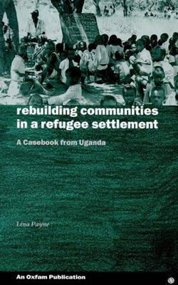 Rebuilding Communities in Refugee Settlements (Paperback)