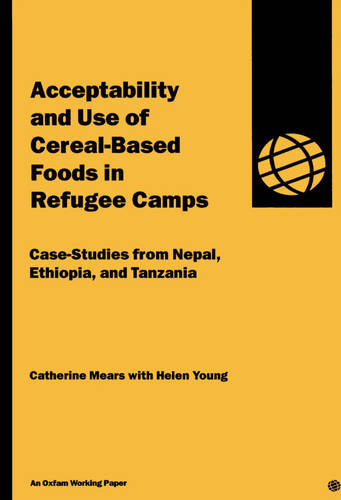 Acceptability and Use of Cereal-Based Foods in Refugee Camps (Paperback)