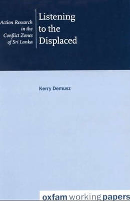 Listening to the Displaced: Action Research in the conflict zones of Sri Lanka (Paperback)