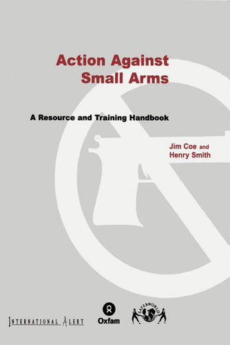 Action Against Small Arms: A resource and training handbook (Spiral bound)