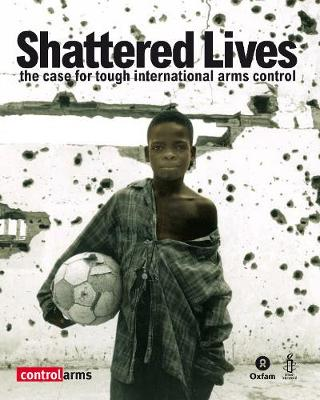 Shattered Lives: The case for tough international arms control (Paperback)