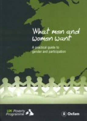 What Men and Women Want: A Practical Guide to Gender and Participation - UK Poverty Resources (Paperback)