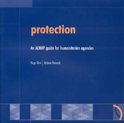 Protection: An ALNAP guide for humanitarian agencies (Paperback)