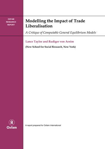 Modelling the Impact of Trade Liberalisation: A Critigue of Computable General Equilibrium Models (Paperback)