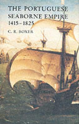 Portuguese Seaborne Empire, 1415-1825 (Hardback)