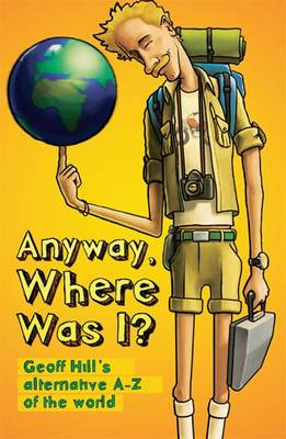 Anyway, Where Was I?: Geoff Hill's Alternative A-Z of the World (Paperback)