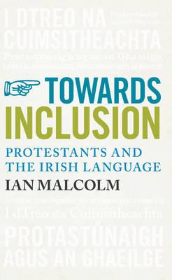 Towards Inclusion: Protestants and the Irish Language (Hardback)