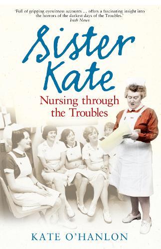 Sister Kate: Nursing Through the Troubles (Paperback)