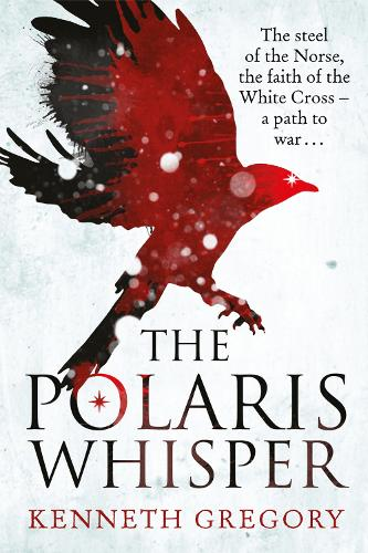 The Polaris Whisper: The steel of the Norse, the faith of the Christian White Cross Followers - a path to war (Paperback)
