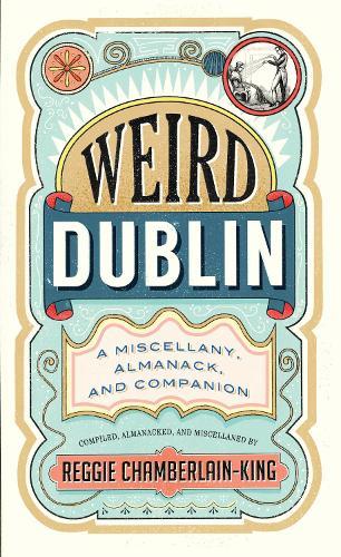 Weird Dublin: A Miscellany, Almanack and Companion (Hardback)