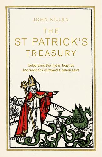 The St Patrick's Treasury: Celebrating the myths, legends and traditions of Ireland's patron saint (Paperback)
