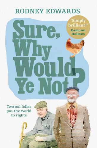 Sure, why would ye not?: Two oul fellas put the world to rights (Paperback)