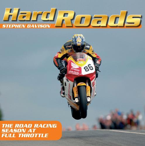 Hard Roads: The Road Racing Season at Full Throttle (Paperback)