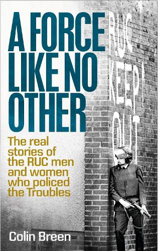 A Force Like No Other: The real stories of the RUC men and women who policed the Troubles (Paperback)