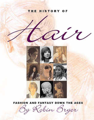 The History of Hair: Fashion and Fantasy Down the Ages (Hardback)