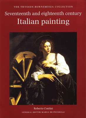 Seventeenth- and Eighteenth-Century Italian Painting: The Thyssen-Bornemisza Collection - The Thyssen-Bornemisza collection (Hardback)