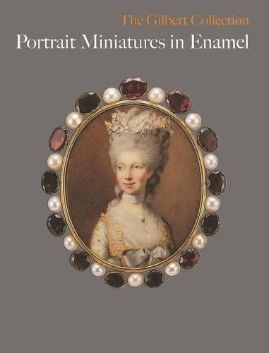 Portrait Miniatures in Enamel - Gilbert Collection S. (Hardback)