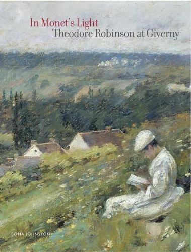In Monet's Light: Theodore Robinson in Giverny (Hardback)
