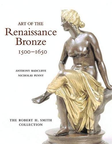 Art of the Renaissance Bronze, 1500-1650: The Robert H. Smith Collection (Hardback)
