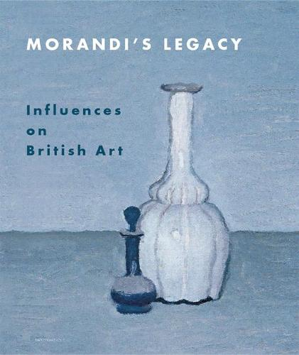 Morandi's Legacy: Influences on British Art (Hardback)