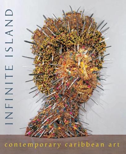 Infinite Island: Contemporary Caribbean Art (Hardback)