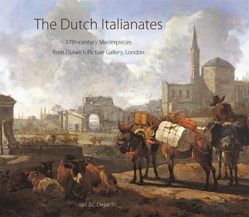 The Dutch Italianates: 17th Century Masterpieces from Dulwich Picture Gallery, London (Paperback)