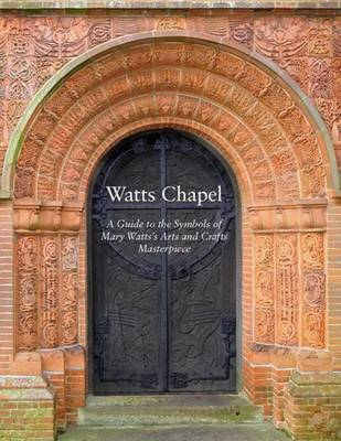 Watts Chapel: A Guide to the Symbols of Mary Watts' Arts and Crafts Masterpiece (Paperback)