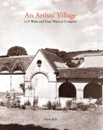An Artist's Village: G.F. and Mary Watts in Compton (Paperback)