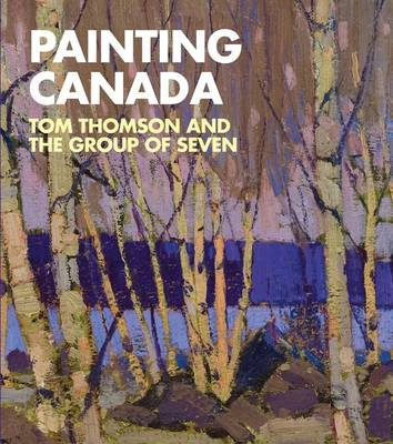 Painting Canada: Tom Thomson and the Group of Seven (Hardback)