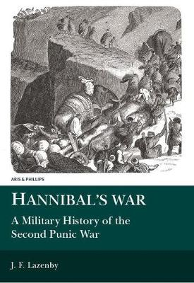 Hannibal's War: A Military History of the Second Punic War - Aris & Phillips Classical Texts (Paperback)