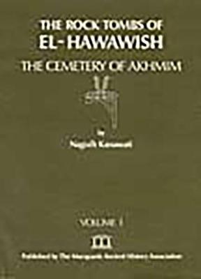 The Rock Tombs of El Hawawish: the Cemetery of Akhmim: Vol I - The Rock Tombs of El Hawawish S. (Paperback)