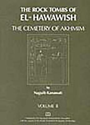 The Rock Tombs of El Hawawish: the Cemetery of Akhmim: Vol II - The Rock Tombs of El Hawawish S. (Paperback)