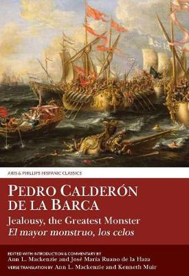 Calderon: Jealousy the Greatest Monster - Aris & Phillips Hispanic Classics (Paperback)