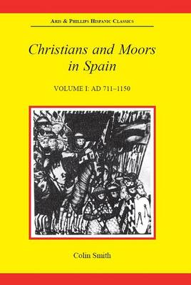 Christians and Moors in Spain, Volume I: AD 711-1150 (Paperback)