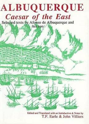 Albuquerque: Caesar of the East. Selected Texts by Afonso de Albuquerque and His Son - Aris & Phillips Hispanic Classics (Paperback)