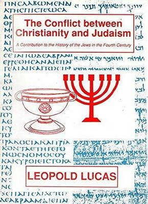 The Conflict Between Christianity And Judaism: A Contribution to the History of the Jews in the Fourth Century (Paperback)