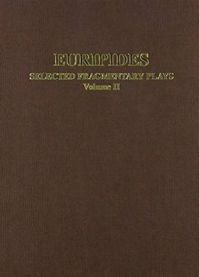 Selected Fragmentary Plays: Alexandros (together with Palamedes and Sisyphus), Oedipus, Andromeda, Antiope, Hypsipyle, Archelaus (415 to About 407 B.C.) v. 2: With Introductions, Translations and Commentaries - Classical Texts (Hardback)