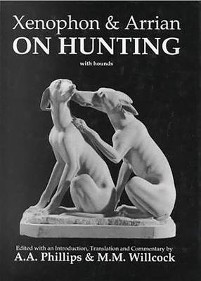 Xenophon and Arrian on Hunting - Aris & Phillips Classical Texts (Hardback)