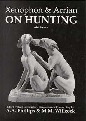 Xenophon and Arrian on Hunting - Aris & Phillips Classical Texts (Paperback)