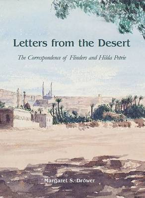 Letters from the Desert: The Correspondence of Flinders and Hilda Petrie (Hardback)