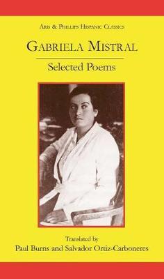 Gabriela Mistral: Selected Poems - Aris & Phillips Hispanic Classics (Paperback)