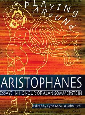 Playing Around Aristophanes Essays in Celebration of the Completion of the Edition of the Comedies of Aristophanes by Alan Sommerstein - Aris & Phillips Classical Texts (Hardback)