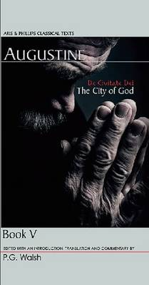 Augustine: The City of God Book V - Aris & Phillips Classical Texts (Paperback)