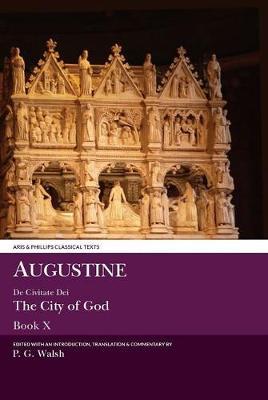 Augustine: De Civitate Dei X - Aris & Phillips Classical Texts (Hardback)