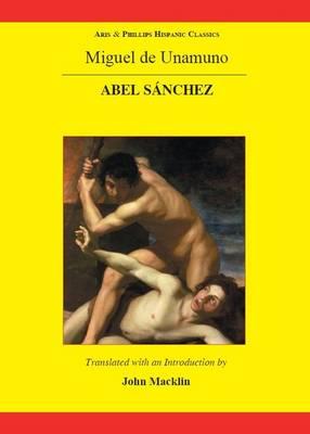 Unamuno: Abel Sanchez - Aris & Phillips Hispanic Classics (Hardback)