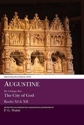 Augustine: De Civitate Dei Books XI and XII - Aris & Phillips Classical Texts (Paperback)